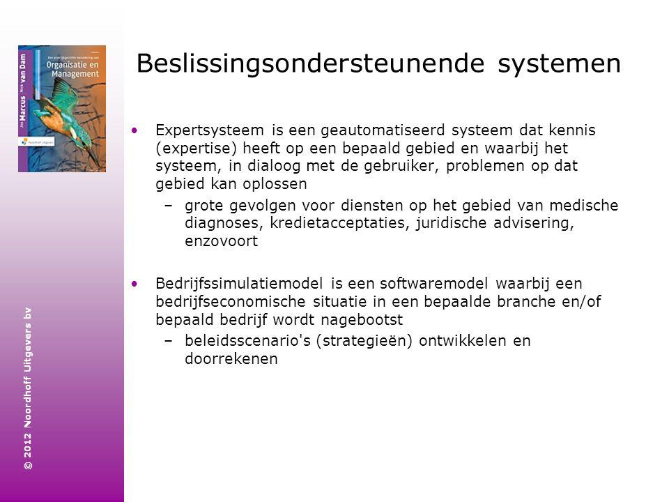 © 2012 Noordhoff Uitgevers bv Beslissingsondersteunende systemen Expertsysteem is een geautomatiseerd systeem dat kennis (expertise) heeft op een bepa