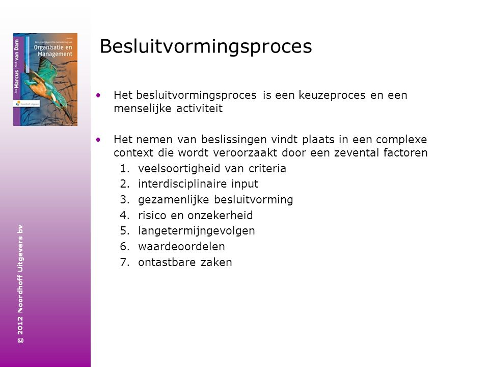 © 2012 Noordhoff Uitgevers bv Besluitvormingsproces Het besluitvormingsproces is een keuzeproces en een menselijke activiteit Het nemen van beslissing