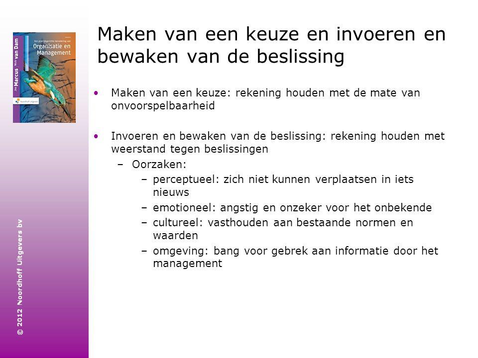 © 2012 Noordhoff Uitgevers bv Maken van een keuze en invoeren en bewaken van de beslissing Maken van een keuze: rekening houden met de mate van onvoor