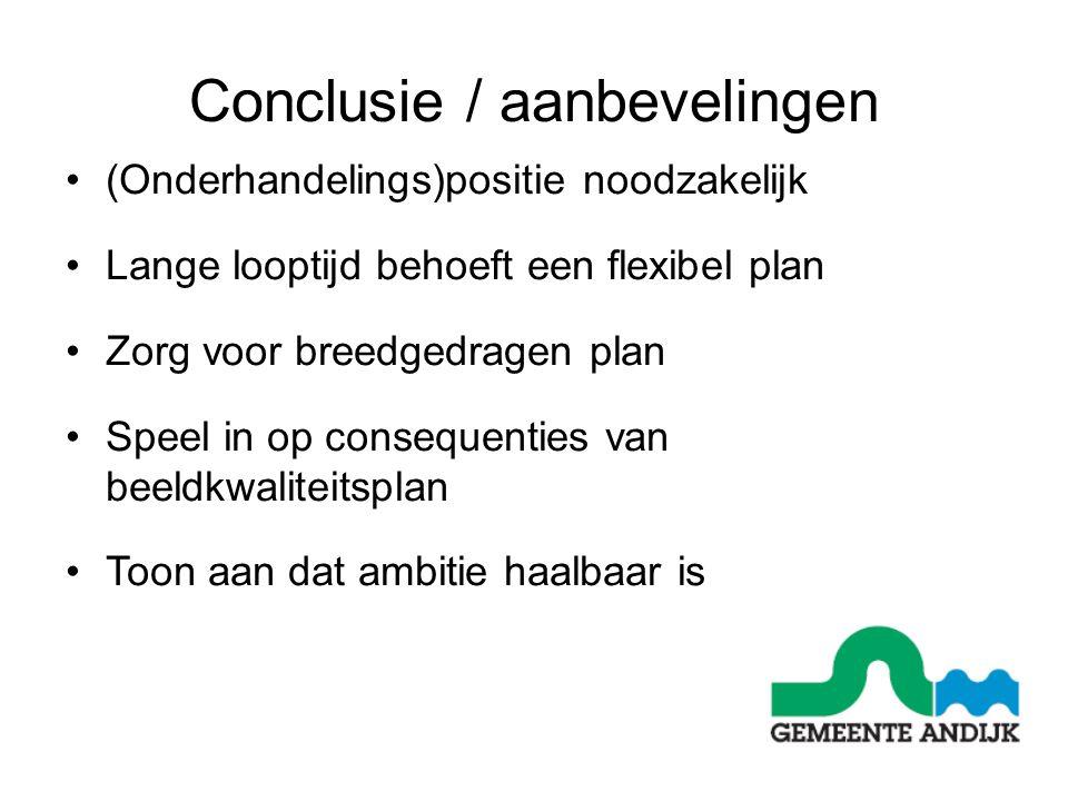 (Onderhandelings)positie noodzakelijk Lange looptijd behoeft een flexibel plan Zorg voor breedgedragen plan Speel in op consequenties van beeldkwaliteitsplan Toon aan dat ambitie haalbaar is Conclusie / aanbevelingen