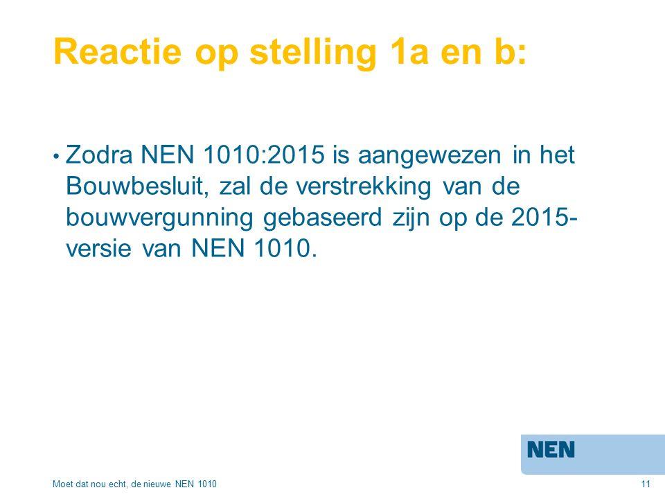 11 Reactie op stelling 1a en b: Zodra NEN 1010:2015 is aangewezen in het Bouwbesluit, zal de verstrekking van de bouwvergunning gebaseerd zijn op de 2015- versie van NEN 1010.
