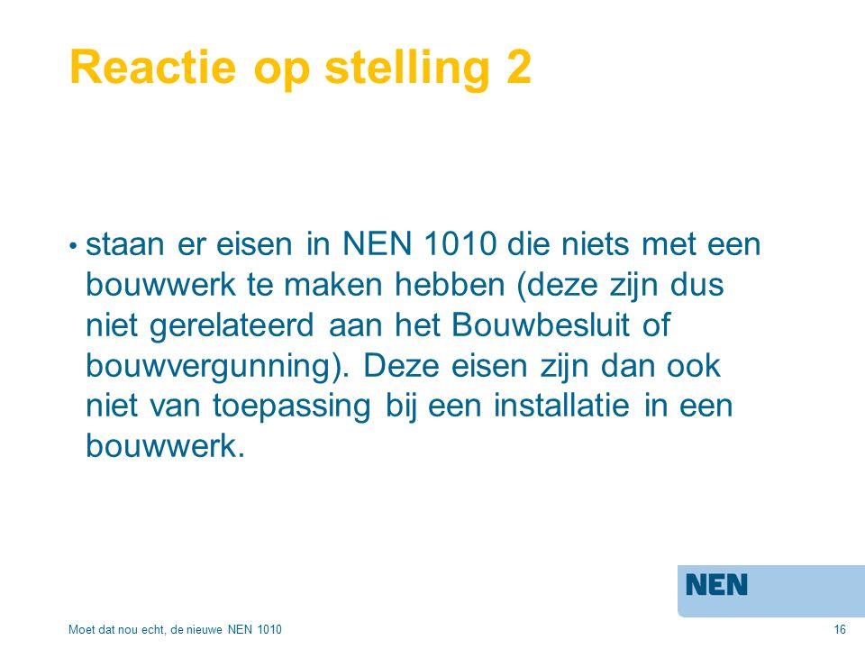 16 Reactie op stelling 2 staan er eisen in NEN 1010 die niets met een bouwwerk te maken hebben (deze zijn dus niet gerelateerd aan het Bouwbesluit of bouwvergunning).