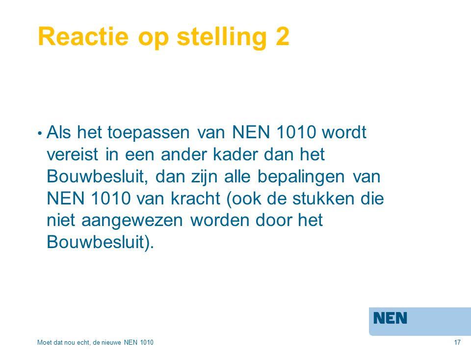 17 Reactie op stelling 2 Als het toepassen van NEN 1010 wordt vereist in een ander kader dan het Bouwbesluit, dan zijn alle bepalingen van NEN 1010 van kracht (ook de stukken die niet aangewezen worden door het Bouwbesluit).