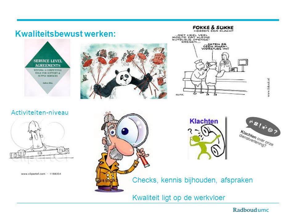 Kwaliteitsbewust werken: Activiteiten-niveau Checks, kennis bijhouden, afspraken Kwaliteit ligt op de werkvloer
