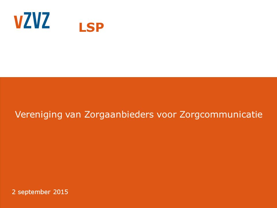 Vereniging van Zorgaanbieders voor Zorgcommunicatie LSP 2 september 2015