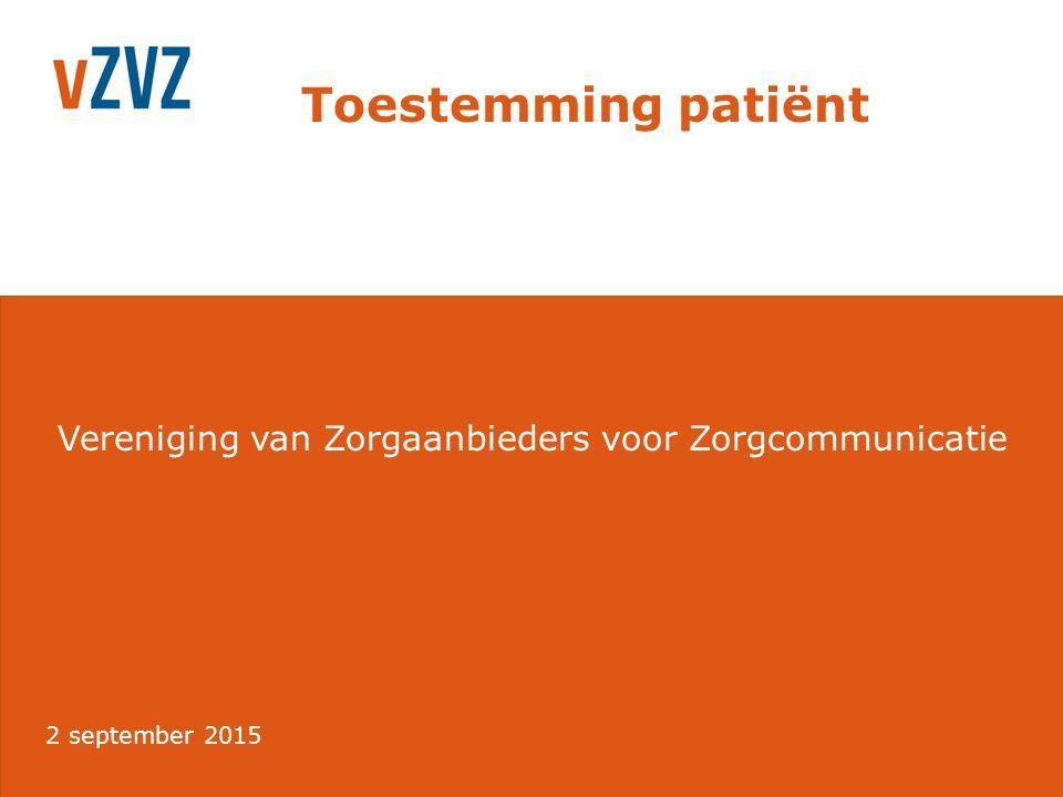 Vereniging van Zorgaanbieders voor Zorgcommunicatie Toestemming patiënt 2 september 2015
