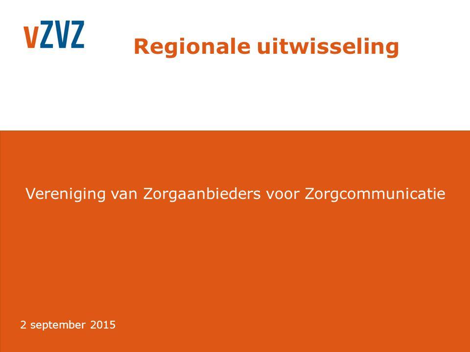 Vereniging van Zorgaanbieders voor Zorgcommunicatie Regionale uitwisseling 2 september 2015
