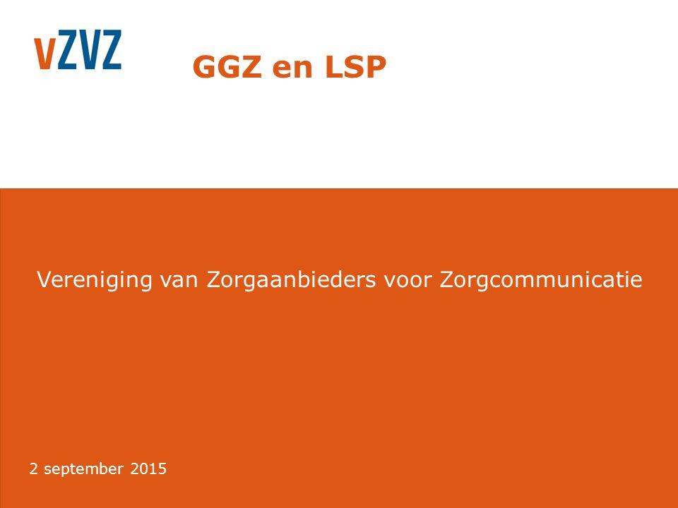 Vereniging van Zorgaanbieders voor Zorgcommunicatie GGZ en LSP 2 september 2015