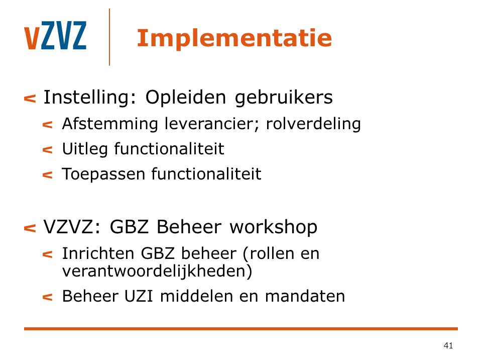 41 Instelling: Opleiden gebruikers Afstemming leverancier; rolverdeling Uitleg functionaliteit Toepassen functionaliteit VZVZ: GBZ Beheer workshop Inr