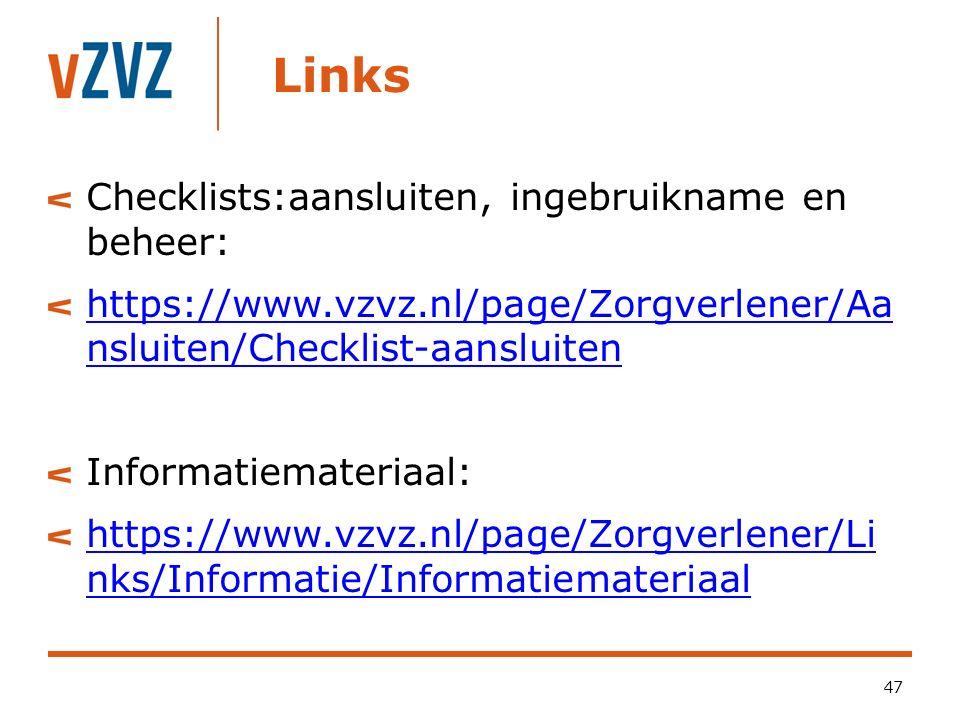 Links Checklists:aansluiten, ingebruikname en beheer: https://www.vzvz.nl/page/Zorgverlener/Aa nsluiten/Checklist-aansluiten Informatiemateriaal: http