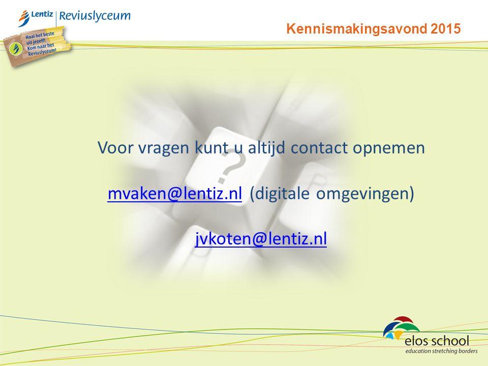 Voor vragen kunt u altijd contact opnemen mvaken@lentiz.nlmvaken@lentiz.nl (digitale omgevingen) jvkoten@lentiz.nl Kennismakingsavond 2015