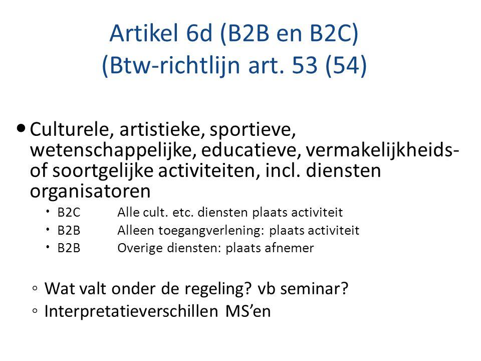 Artikel 6d (B2B en B2C) (Btw-richtlijn art. 53 (54) Culturele, artistieke, sportieve, wetenschappelijke, educatieve, vermakelijkheids- of soortgelijke