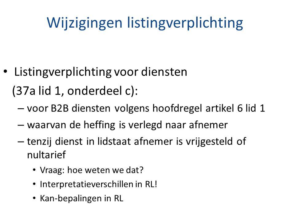 Wijzigingen listingverplichting Listingverplichting voor diensten (37a lid 1, onderdeel c): – voor B2B diensten volgens hoofdregel artikel 6 lid 1 – w