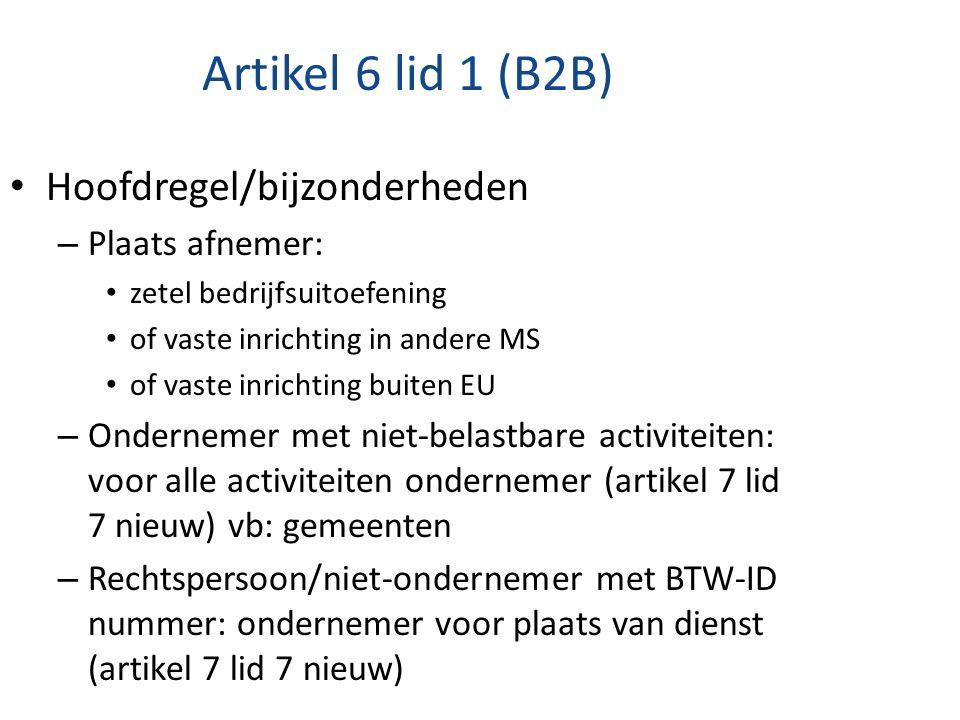 Artikel 6 lid 1 (B2B) Hoofdregel/bijzonderheden – Plaats afnemer: zetel bedrijfsuitoefening of vaste inrichting in andere MS of vaste inrichting buite
