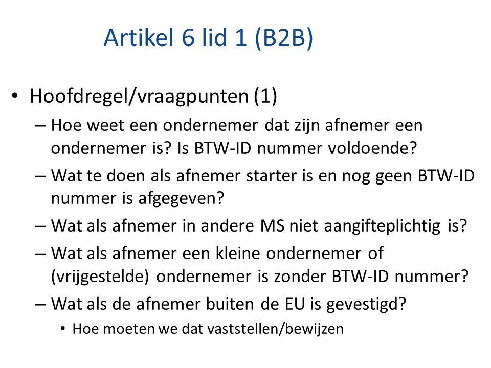 Artikel 6 lid 1 (B2B) Hoofdregel/vraagpunten (1) – Hoe weet een ondernemer dat zijn afnemer een ondernemer is? Is BTW-ID nummer voldoende? – Wat te do