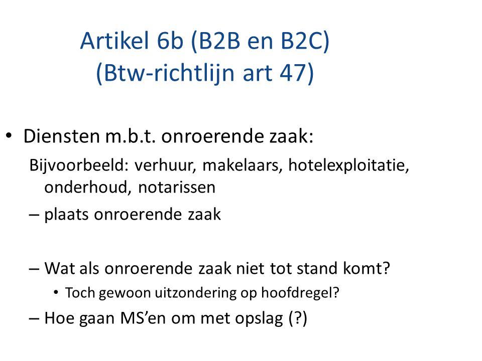 Artikel 6b (B2B en B2C) (Btw-richtlijn art 47) Diensten m.b.t. onroerende zaak: Bijvoorbeeld: verhuur, makelaars, hotelexploitatie, onderhoud, notaris