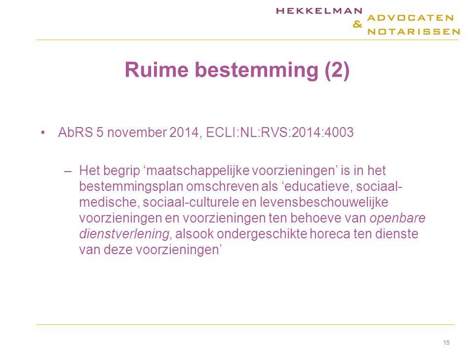 Ruime bestemming (2) AbRS 5 november 2014, ECLI:NL:RVS:2014:4003 –Het begrip 'maatschappelijke voorzieningen' is in het bestemmingsplan omschreven als 'educatieve, sociaal- medische, sociaal-culturele en levensbeschouwelijke voorzieningen en voorzieningen ten behoeve van openbare dienstverlening, alsook ondergeschikte horeca ten dienste van deze voorzieningen' 15