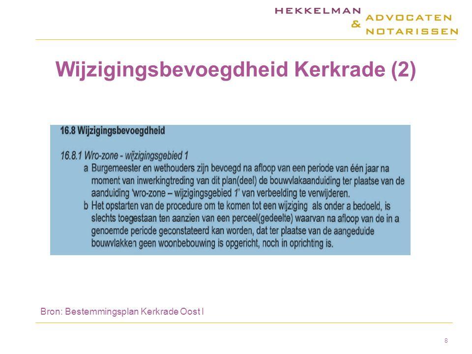 Wijzigingsbevoegdheid Kerkrade (3) AbRS 3 juli 2013, ECLI:NL:RVS:2013:152 (Kerkrade) –Uit de gemeentelijke structuurvisie volgt dat het in de periode tot 2020 noodzakelijk is om ten minste 2900 woningen aan de woningvoorraad in Kerkrade te onttrekken door sloop en het afremmen van woningbouwproductie –De raad heeft de mogelijkheid van bevolkingskrimp in redelijkheid ten grondslag mogen leggen aan de wijzigingsbevoegdheid voor het doen vervallen van bouwvlakken 9