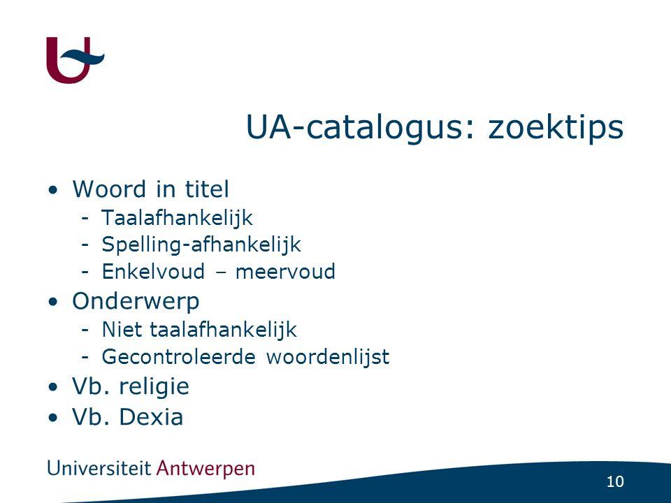 10 UA-catalogus: zoektips Woord in titel -Taalafhankelijk -Spelling-afhankelijk -Enkelvoud – meervoud Onderwerp -Niet taalafhankelijk -Gecontroleerde woordenlijst Vb.