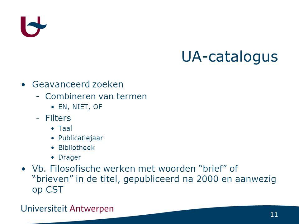 11 UA-catalogus Geavanceerd zoeken -Combineren van termen EN, NIET, OF -Filters Taal Publicatiejaar Bibliotheek Drager Vb.