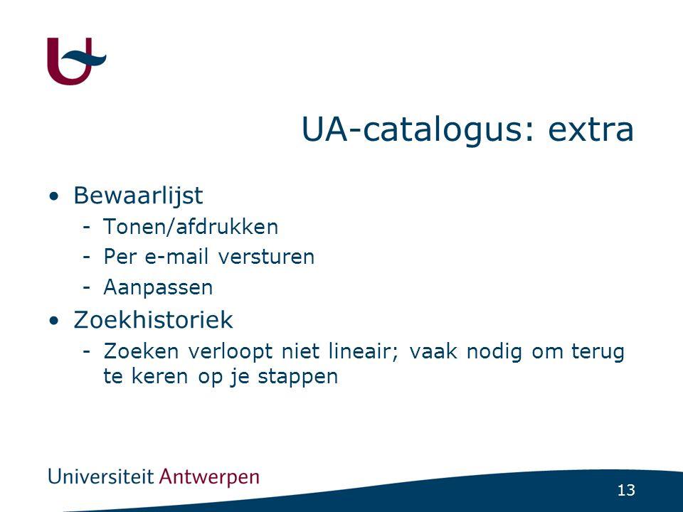 13 UA-catalogus: extra Bewaarlijst -Tonen/afdrukken -Per e-mail versturen -Aanpassen Zoekhistoriek -Zoeken verloopt niet lineair; vaak nodig om terug te keren op je stappen