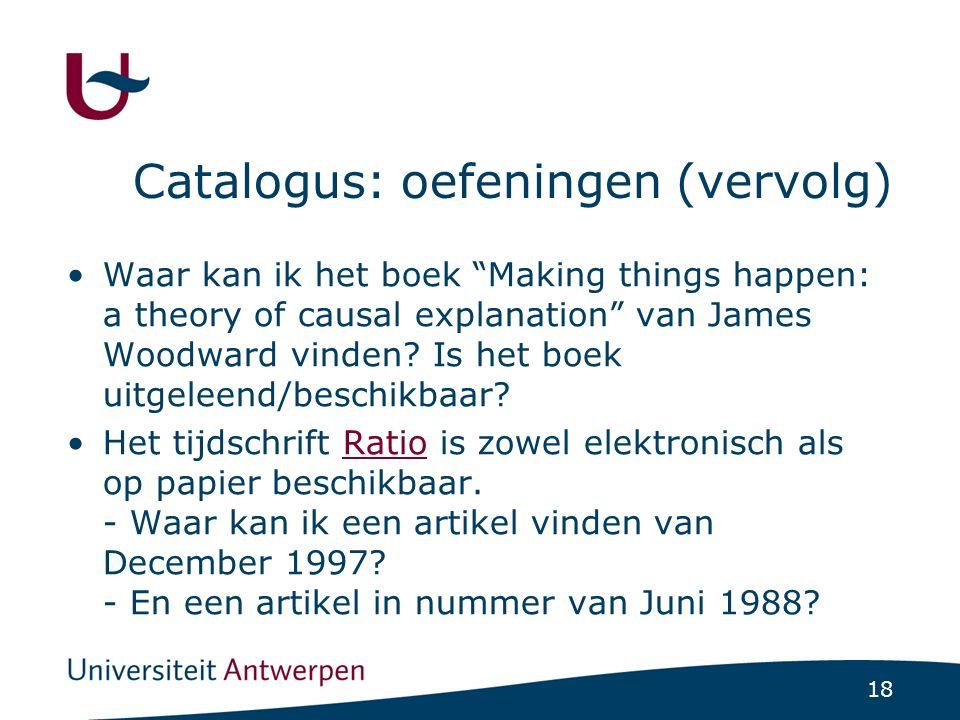 18 Catalogus: oefeningen (vervolg) Waar kan ik het boek Making things happen: a theory of causal explanation van James Woodward vinden.