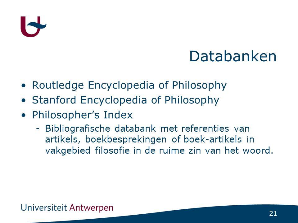 21 Databanken Routledge Encyclopedia of Philosophy Stanford Encyclopedia of Philosophy Philosopher's Index -Bibliografische databank met referenties van artikels, boekbesprekingen of boek-artikels in vakgebied filosofie in de ruime zin van het woord.