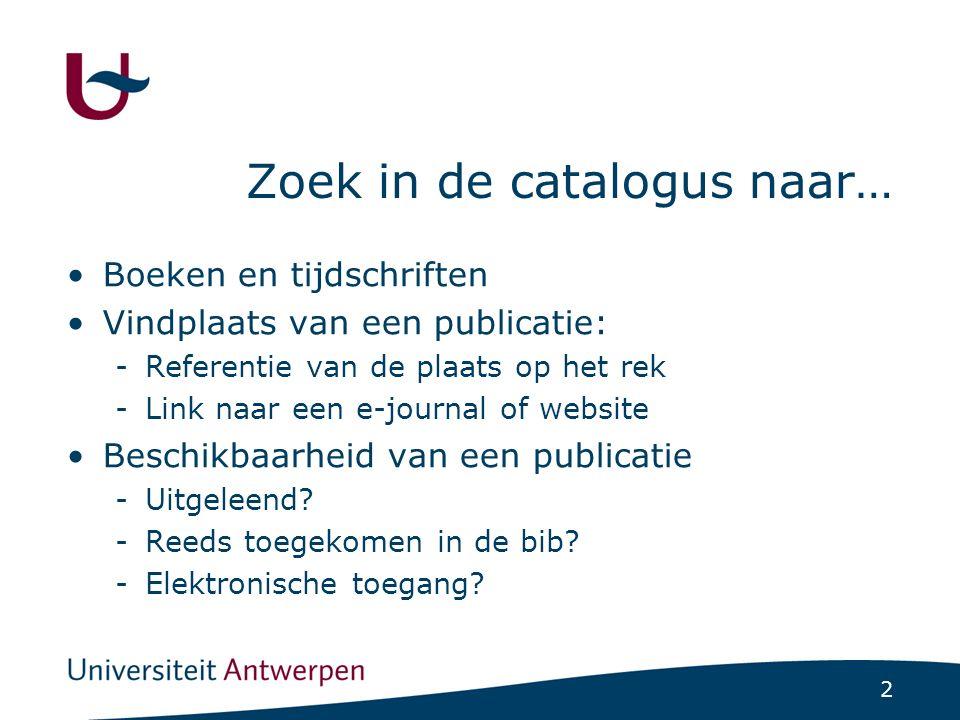 2 Zoek in de catalogus naar… Boeken en tijdschriften Vindplaats van een publicatie: -Referentie van de plaats op het rek -Link naar een e-journal of website Beschikbaarheid van een publicatie -Uitgeleend.