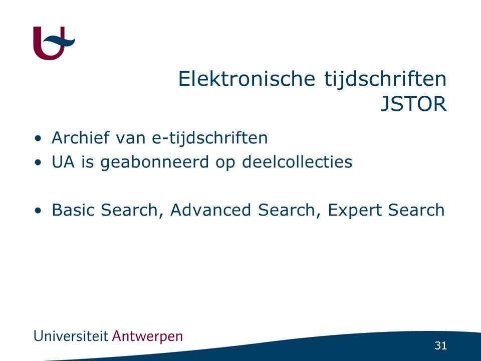 31 Elektronische tijdschriften JSTOR Archief van e-tijdschriften UA is geabonneerd op deelcollecties Basic Search, Advanced Search, Expert Search