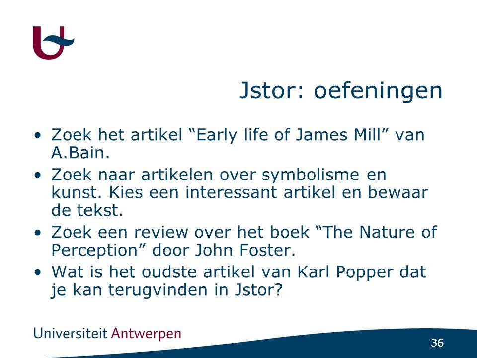 36 Jstor: oefeningen Zoek het artikel Early life of James Mill van A.Bain.