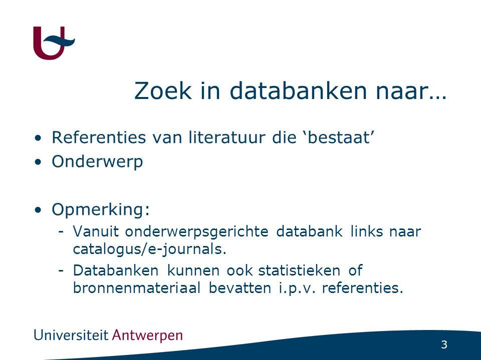 3 Zoek in databanken naar… Referenties van literatuur die 'bestaat' Onderwerp Opmerking: -Vanuit onderwerpsgerichte databank links naar catalogus/e-journals.