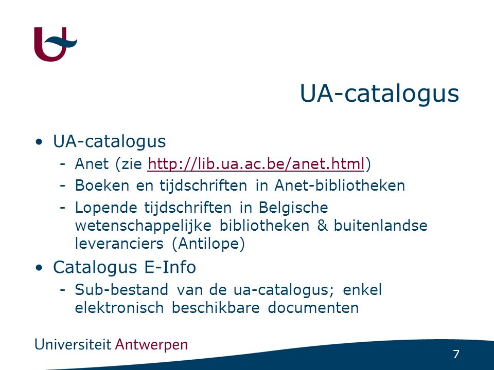 7 UA-catalogus -Anet (zie http://lib.ua.ac.be/anet.html)http://lib.ua.ac.be/anet.html -Boeken en tijdschriften in Anet-bibliotheken -Lopende tijdschri