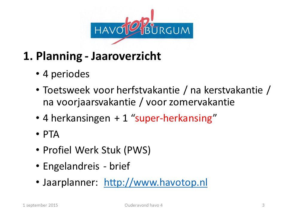 1. Planning - Jaaroverzicht 4 periodes Toetsweek voor herfstvakantie / na kerstvakantie / na voorjaarsvakantie / voor zomervakantie 4 herkansingen + 1