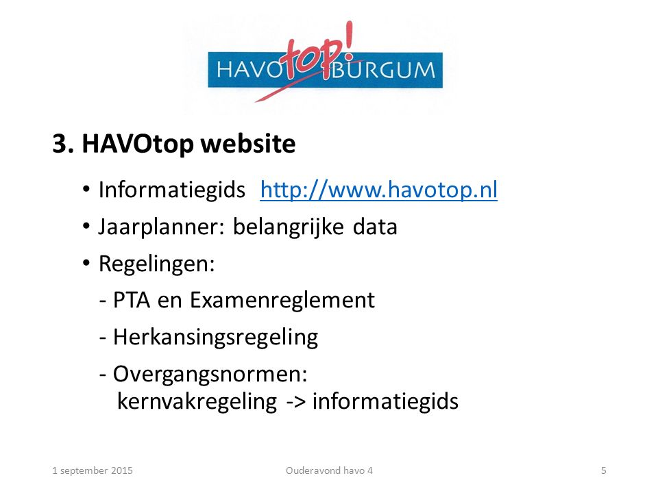 3. HAVOtop website Informatiegids http://www.havotop.nlhttp://www.havotop.nl Jaarplanner: belangrijke data Regelingen: - PTA en Examenreglement - Herk