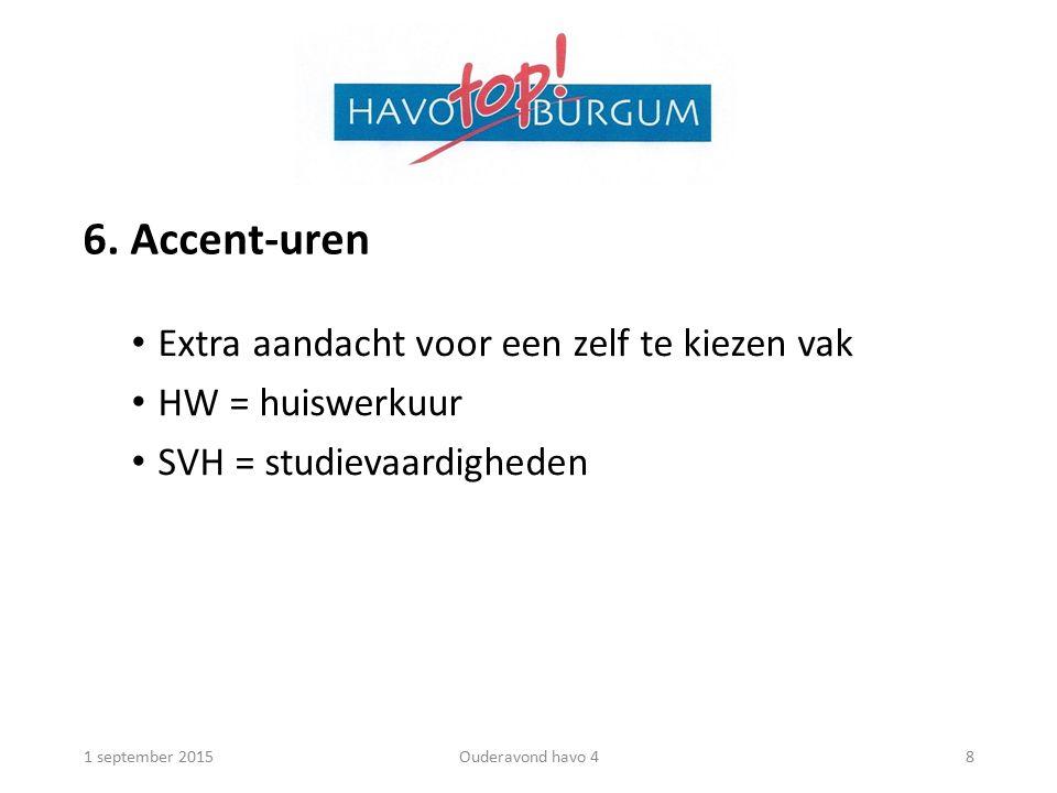 6. Accent-uren Extra aandacht voor een zelf te kiezen vak HW = huiswerkuur SVH = studievaardigheden 1 september 2015Ouderavond havo 48