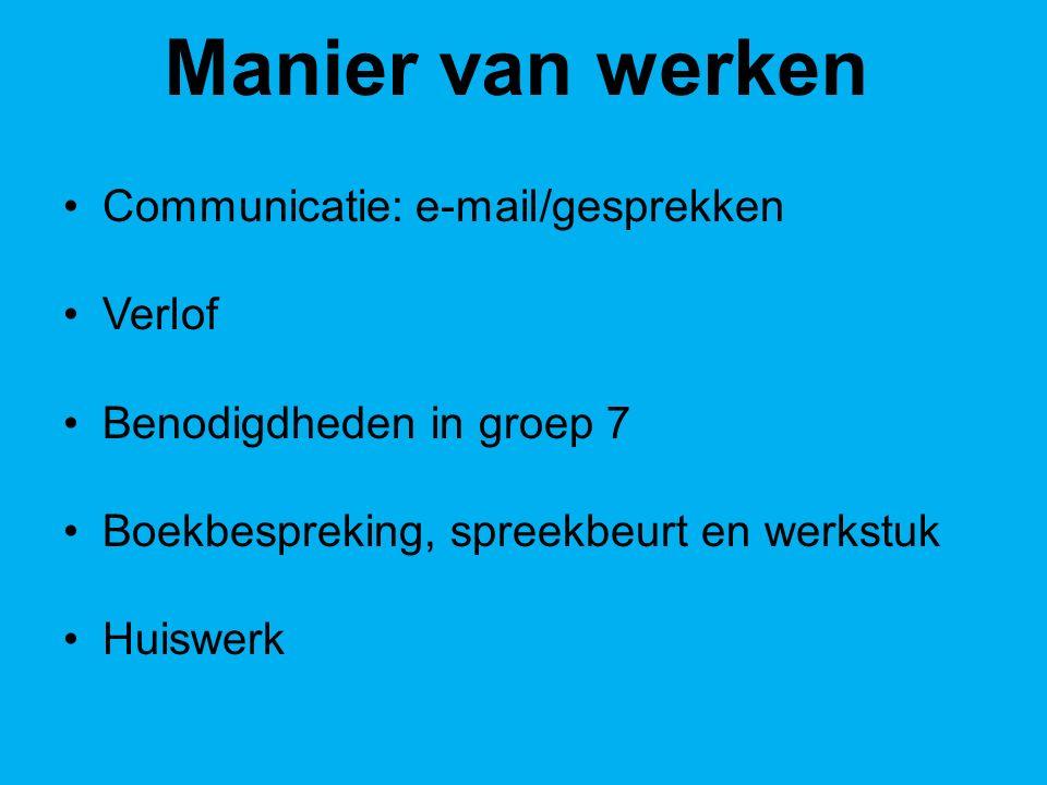 Manier van werken Communicatie: e-mail/gesprekken Verlof Benodigdheden in groep 7 Boekbespreking, spreekbeurt en werkstuk Huiswerk