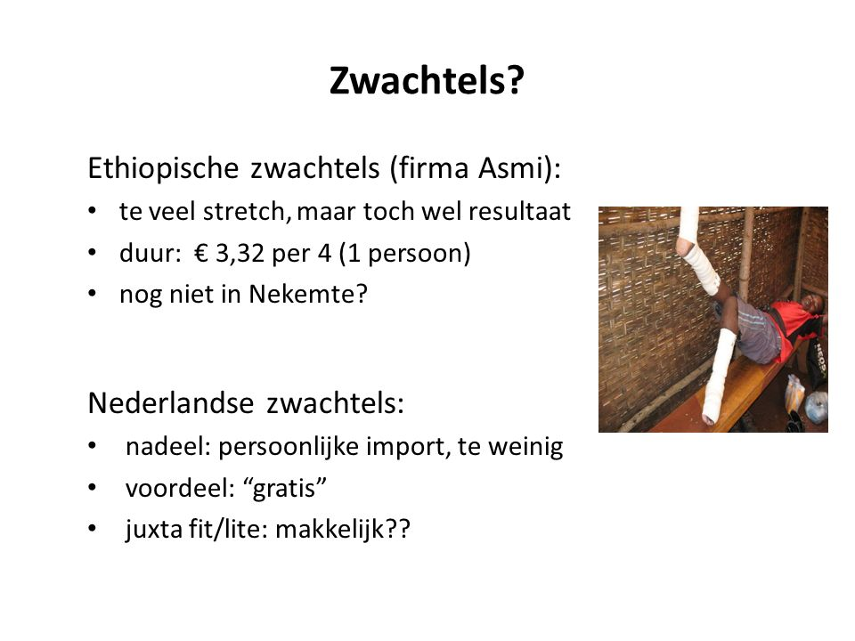 Zwachtels? Ethiopische zwachtels (firma Asmi): te veel stretch, maar toch wel resultaat duur: € 3,32 per 4 (1 persoon) nog niet in Nekemte? Nederlands