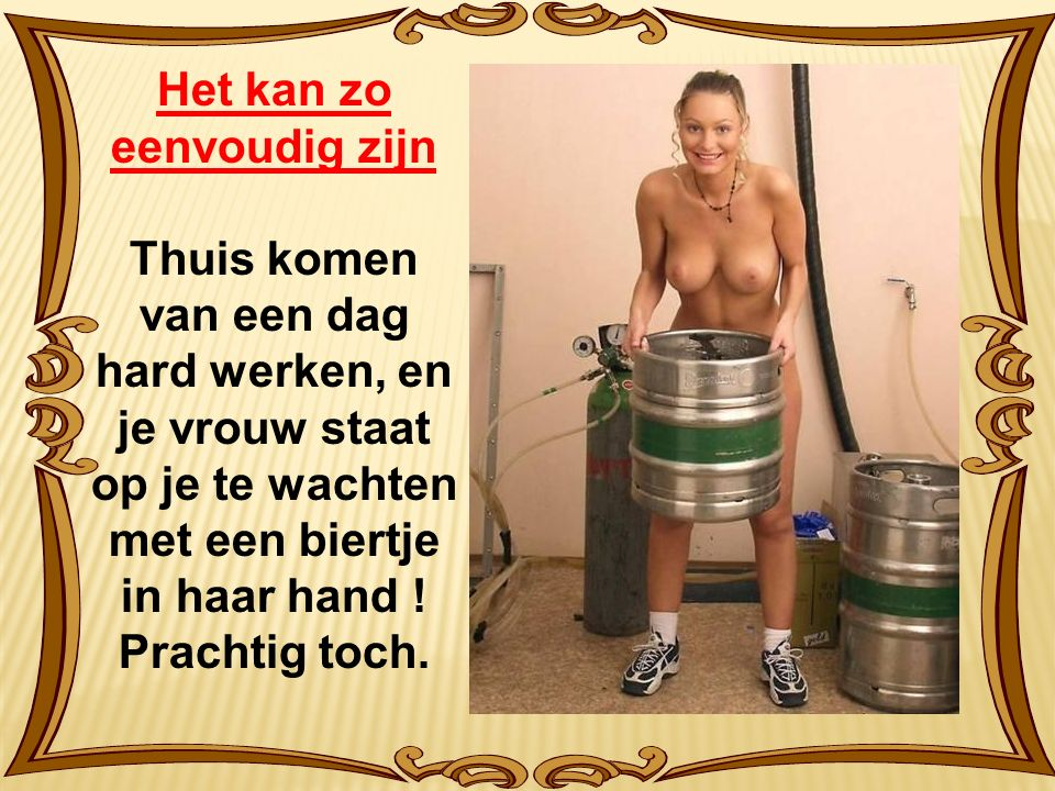 Het kan zo eenvoudig zijn Thuis komen van een dag hard werken, en je vrouw staat op je te wachten met een biertje in haar hand .