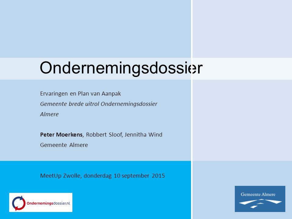 Ondernemingsdossier Ervaringen en Plan van Aanpak Gemeente brede uitrol Ondernemingsdossier Almere Peter Moerkens, Robbert Sloof, Jennitha Wind Gemeen
