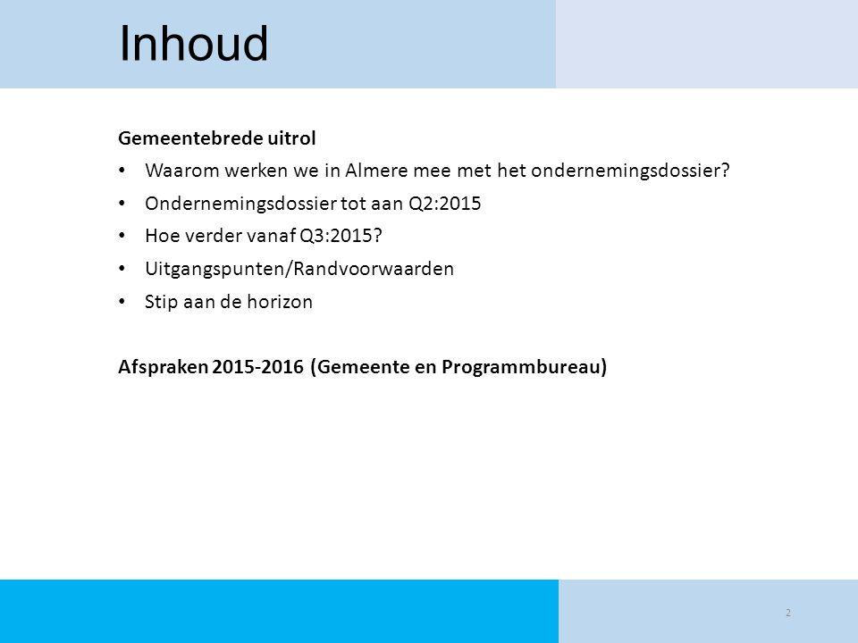 Inhoud Gemeentebrede uitrol Waarom werken we in Almere mee met het ondernemingsdossier? Ondernemingsdossier tot aan Q2:2015 Hoe verder vanaf Q3:2015?