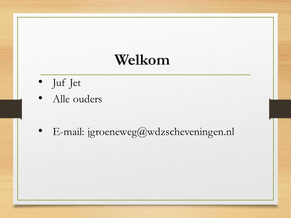 Welkom Juf Jet Alle ouders E-mail: jgroeneweg@wdzscheveningen.nl