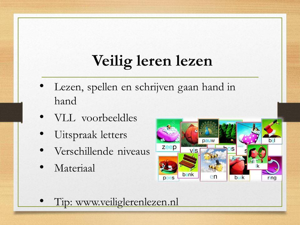 Veilig leren lezen Lezen, spellen en schrijven gaan hand in hand VLL voorbeeldles Uitspraak letters Verschillende niveaus Materiaal Tip: www.veiligler