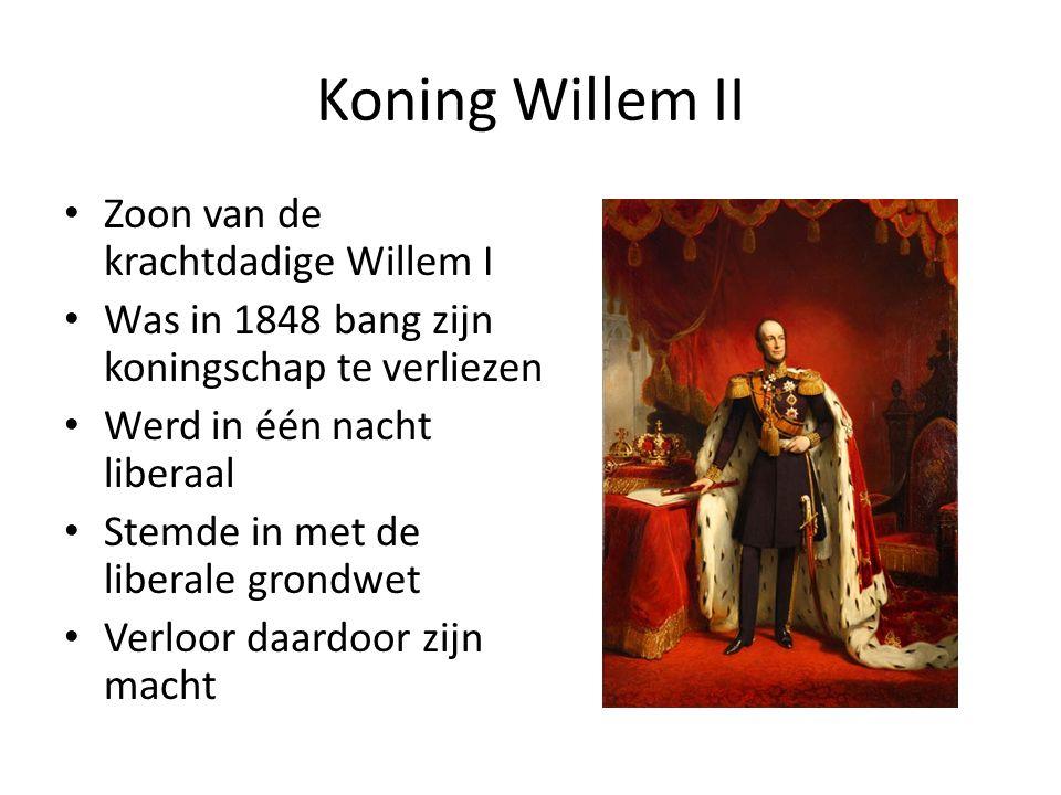 Koning Willem II Zoon van de krachtdadige Willem I Was in 1848 bang zijn koningschap te verliezen Werd in één nacht liberaal Stemde in met de liberale grondwet Verloor daardoor zijn macht