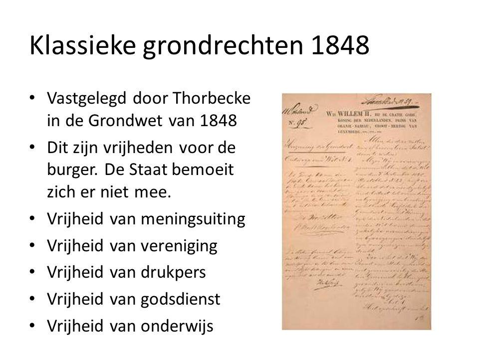 Klassieke grondrechten 1848 Vastgelegd door Thorbecke in de Grondwet van 1848 Dit zijn vrijheden voor de burger.