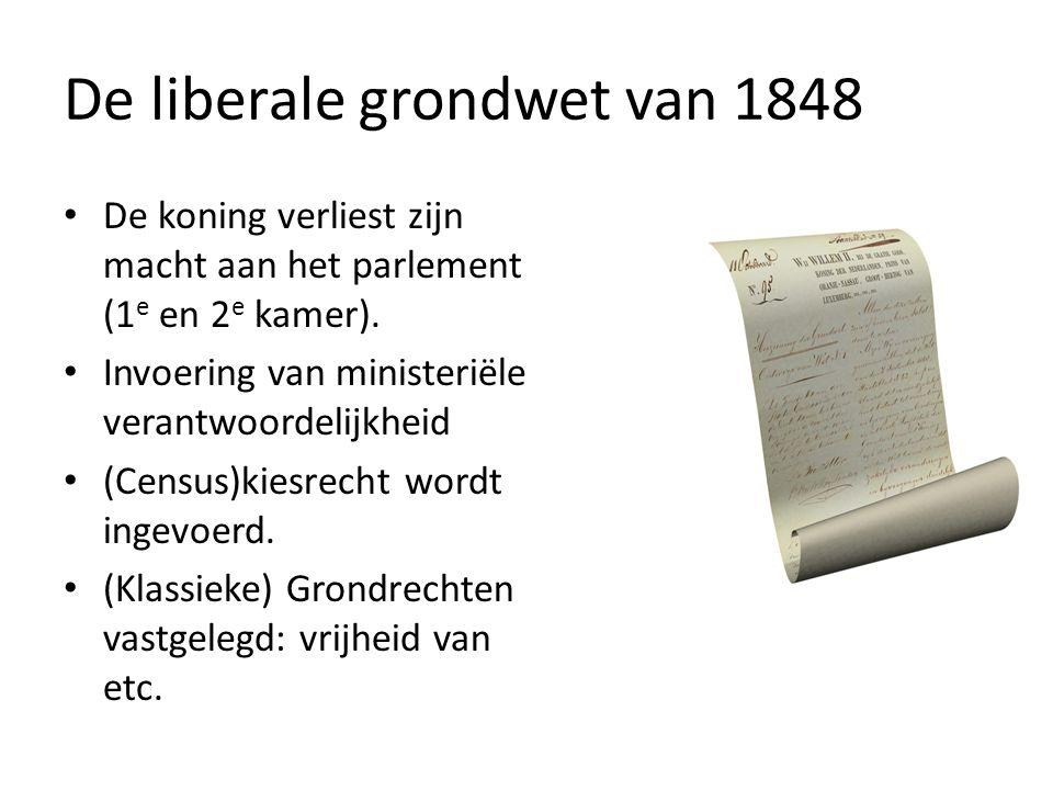 De liberale grondwet van 1848 De koning verliest zijn macht aan het parlement (1 e en 2 e kamer).