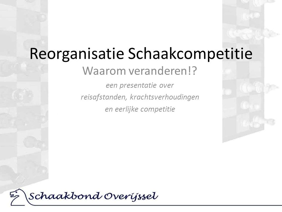 Reorganisatie Schaakcompetitie Waarom veranderen!.