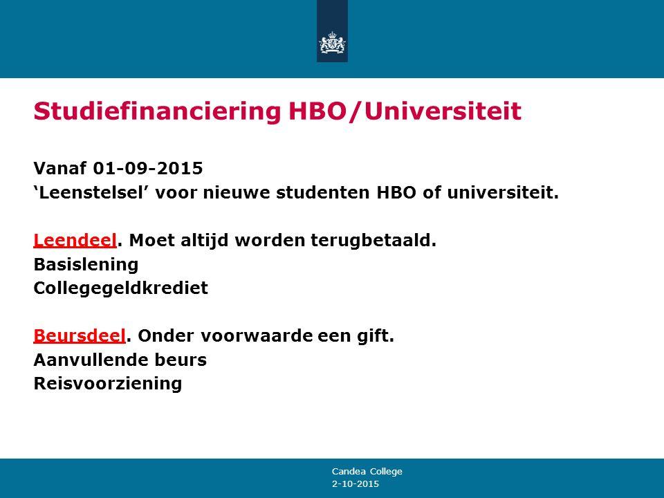 2-10-2015 Studiefinanciering HBO/Universiteit Vanaf 01-09-2015 'Leenstelsel' voor nieuwe studenten HBO of universiteit. Leendeel. Moet altijd worden t