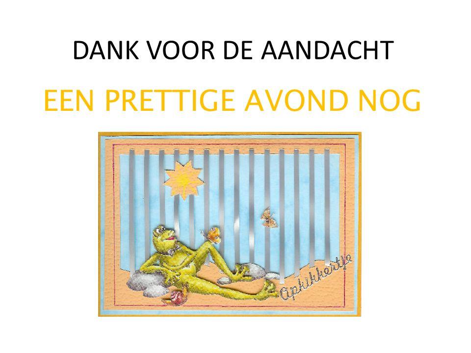 DANK VOOR DE AANDACHT EEN PRETTIGE AVOND NOG
