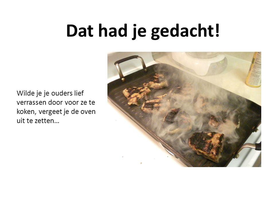 Wilde je je ouders lief verrassen door voor ze te koken, vergeet je de oven uit te zetten… Dat had je gedacht!