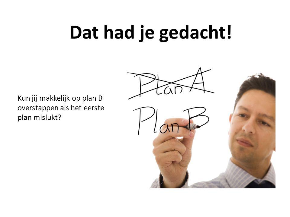 Kun jij makkelijk op plan B overstappen als het eerste plan mislukt Dat had je gedacht!